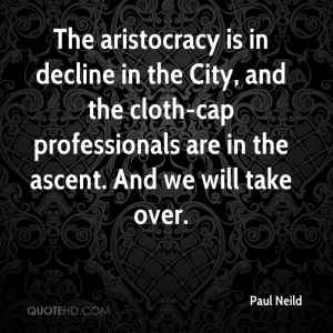 The aristocracy is in decline in the City, and the cloth-cap ...