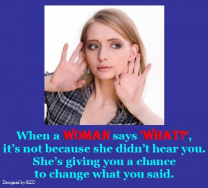 ... says; What, it's not because she didn't hear you - Famous Women Quotes