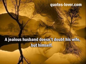 Jealous Husband Doesnt Doubt His Wife But Himself - Doubt Quote