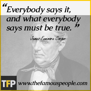 Everybody says it, and what everybody says must be true.