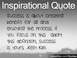 ... focus on this & adopt this definition, success is yours. -Kelly Kim