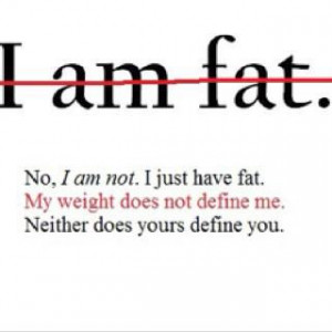 Positive Saturday: Fat does not Define You