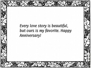 ... love story is beautiful, but ours is my favorite. Happy Anniversary