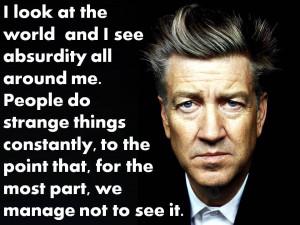 """look at the world . . ."""" -David Lynch"""
