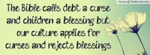 The Bible calls debt a curse and children a blessing, but our culture ...