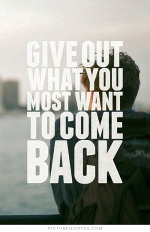 File Name : give-out-what-you-most-want-to-come-back-quote-1.jpg ...