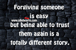 forgiving-is-easy-but-trusting-different-story-forgive-quote.jpg