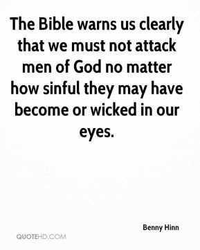 The Bible warns us clearly that we must not attack men of God no ...