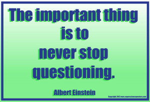 Great Science Quotes - Never Stop Questioning