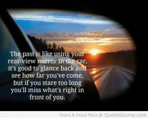 The Past Is Like Using Your Rear View Mirror In The Car