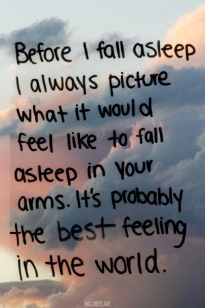 Before I fall asleep.... I know it's the best feeling in the world ...
