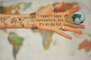 """... haven't been everywhere, but it's on my list."""" –Susan Sontag"""
