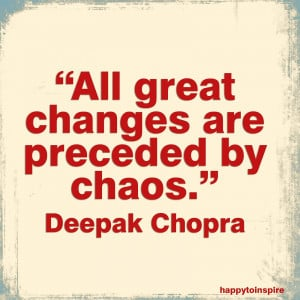 Famous Chaos Quote by Deepak Chopra~All Great Changes Are Preceded By ...