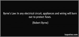 Byrne's Law: In any electrical circuit, appliances and wiring will ...