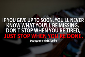 ... Stop When You'e Tired, Just Stop When You're Done ~ Life Quote