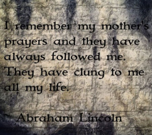 Remember My Mother Prayers And They Have Always Followed Me ...