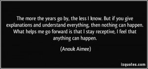... that I stay receptive, I feel that anything can happen. - Anouk Aimee