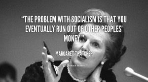 the problem with socialism is that you eventually run out of other