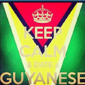 Keep Calm and Date a Guyanese