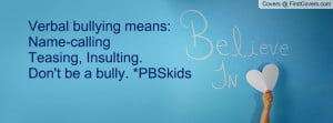 verbal bullying means: name-callingteasing , Pictures , insulting. don ...