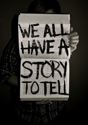 ... gift to share. Everyone has a story to tell. What's your story