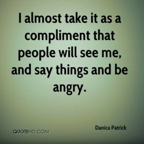 danica patrick quote i almost take it as apliment that people jpg