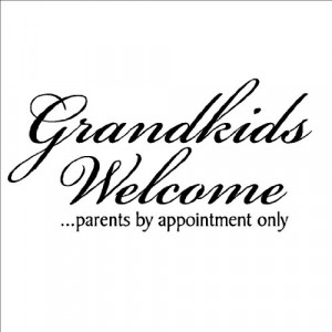 Grandkids Welcome...parents by appointment only 12x24 Vinyl Lettering ...