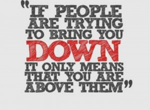 If People Try To Bring You Down...