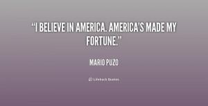 Believe In America. America's Made My Fortune - America Quote