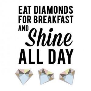 Eat diamonds for breakfast