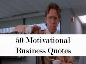 50 Motivational Business Quotes