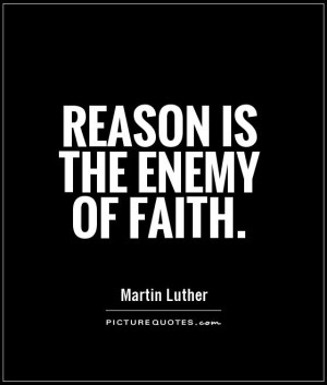 Faith Quotes Enemy Quotes Reason Quotes Martin Luther Quotes