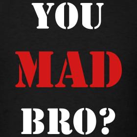 Design ~ YOU MAD BRO? T-Shirt