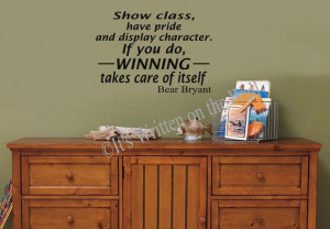 Bear Bryant Quote Show Class, Have Pride and Display Character 13x18 ...