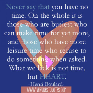 no time. On the whole it is those who are busiest who can make time ...