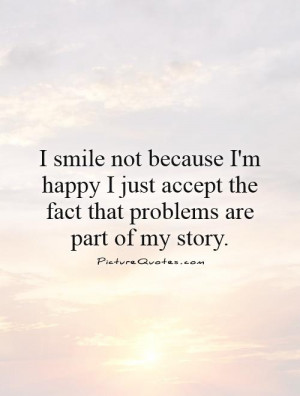 Smile Quotes Story Quotes Acceptance Quotes Problem Quotes