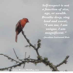 Self-respect is not a function of size, age, or wealth.