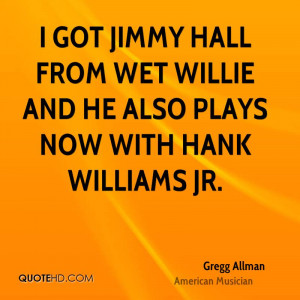 ... Hall from Wet Willie and he also plays now with Hank Williams Jr