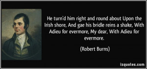 He turn'd him right and round about Upon the Irish shore, And gae his ...