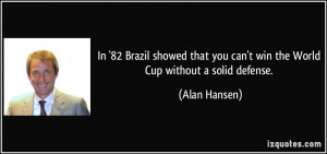 In '82 Brazil showed that you can't win the World Cup without a solid ...