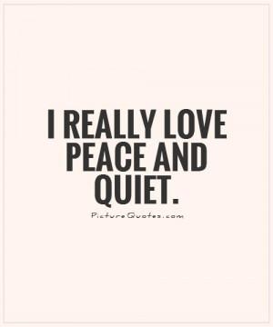 Peace Quotes Quiet Quotes Peace And Quiet Quotes