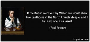 ... North Church Steeple; and if by Land, one, as a Signal. - Paul Revere