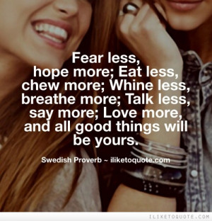 more; whine less, breathe more; talk less, say more; hate less, love ...