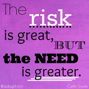 The risk is great, but the need is greater.