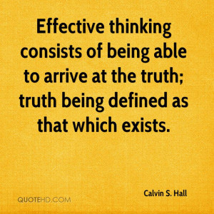 Effective thinking consists of being able to arrive at the truth ...