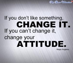 ... it if you cant change it change your attitude life quote