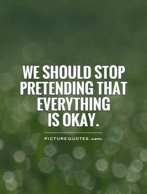 Pretending Quotes Pretending To Be Happy Quotes Not Okay Quotes