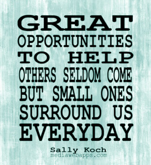 Helping Others Quotes And Sayings Great opportunities to help