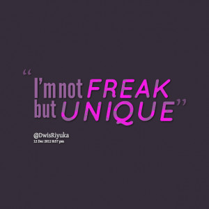 Quotes from Dwis Riyuka: I\'m not FREAK but UNIQUE - Inspirably.com