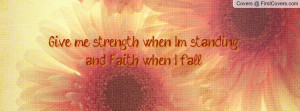give me strength when i'm standing and faith when i fall! , Pictures